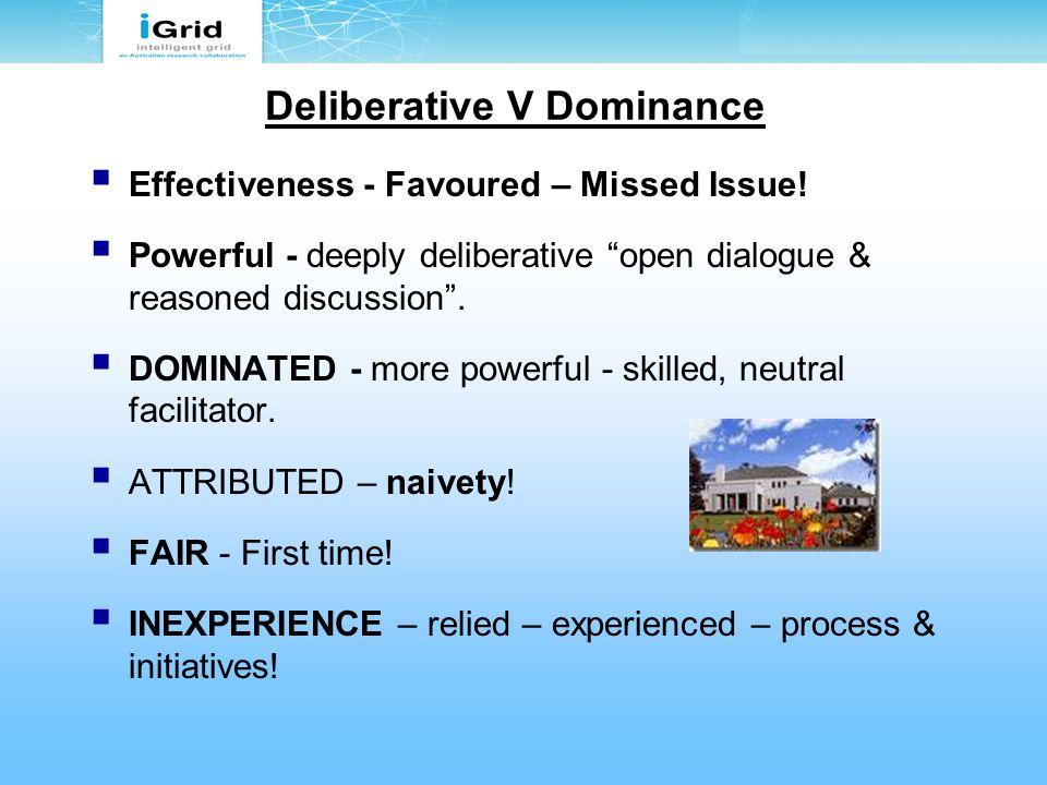Deliberative V Dominance  Effectiveness - Favoured – Missed Issue.