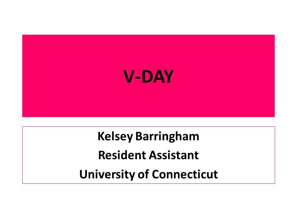 V-DAY Kelsey Barringham Resident Assistant University of Connecticut