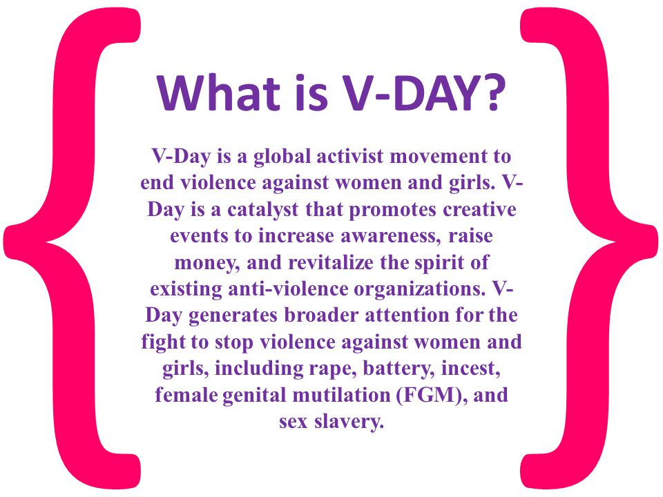 {} V-Day is a global activist movement to end violence against women and girls.