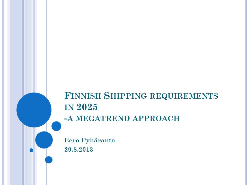 A GENDA Research question Methodology Megatrends Industry summaries & shipping requirements Conclusions Q&A 29.8.2013 2 Finnish Shipping requirements - A megatrend approach
