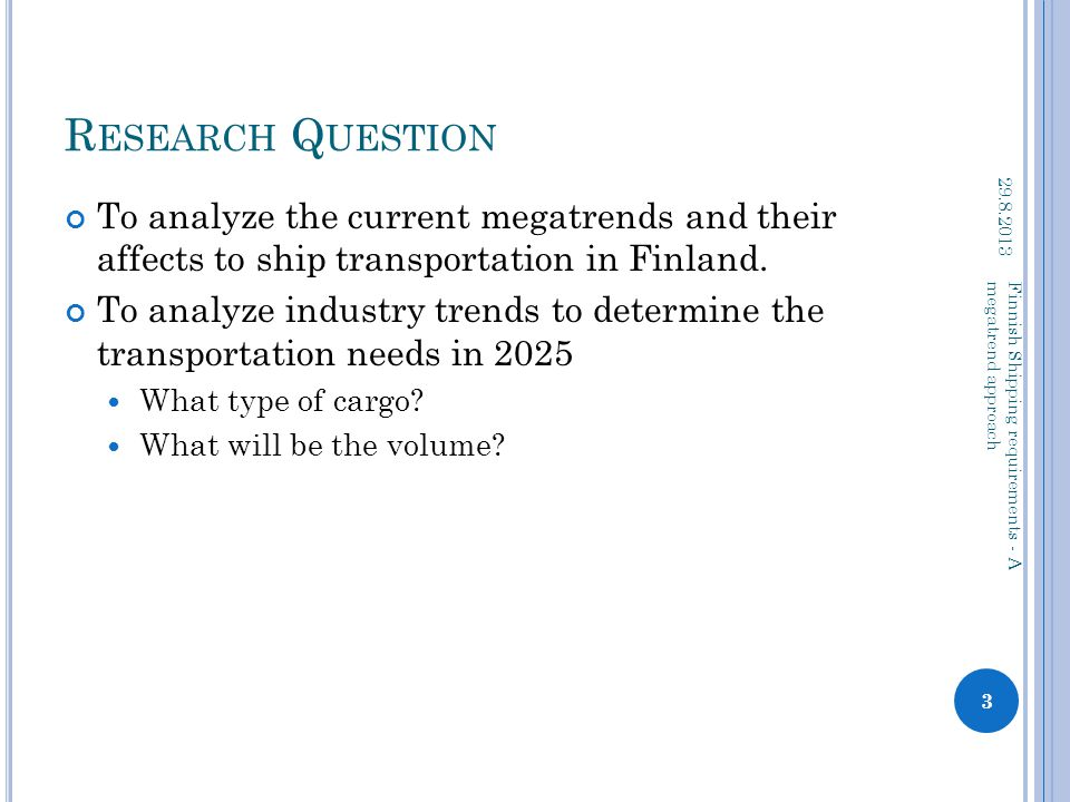 M ETHODOLOGY 29.8.2013 4 Finnish Shipping requirements - A megatrend approach