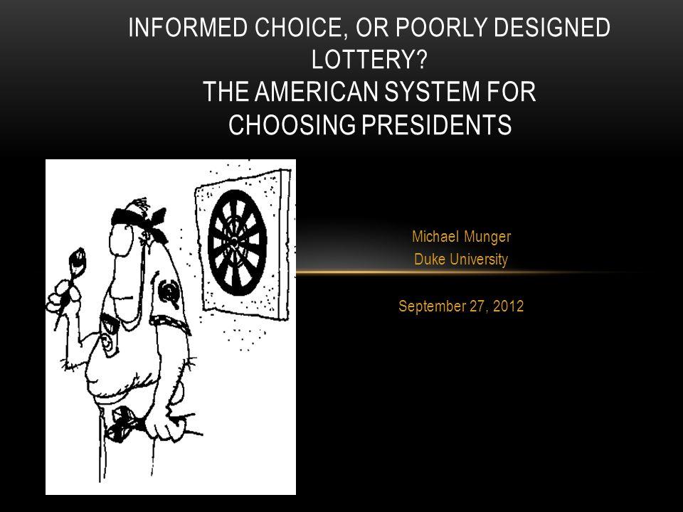 Michael Munger Duke University September 27, 2012 INFORMED CHOICE, OR POORLY DESIGNED LOTTERY.