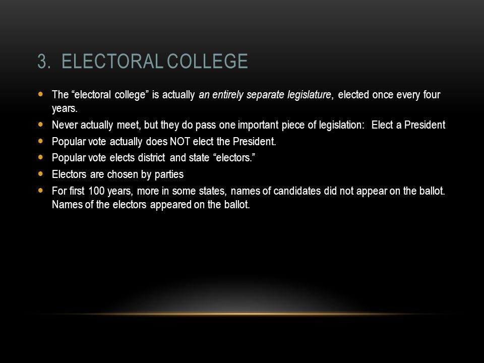 The electoral college is actually an entirely separate legislature, elected once every four years.