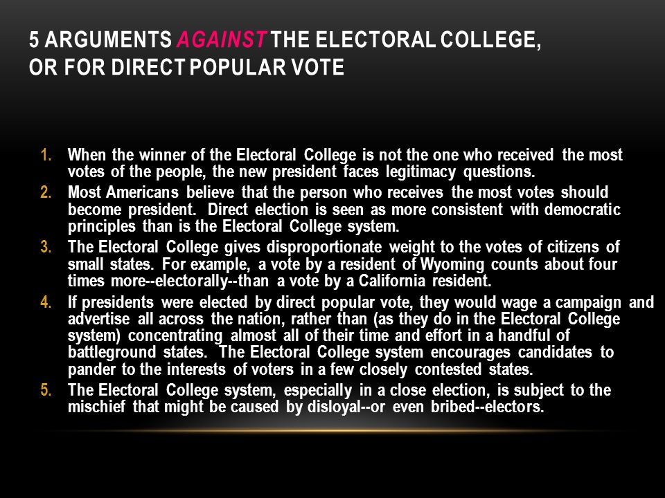 5 ARGUMENTS AGAINST THE ELECTORAL COLLEGE, OR FOR DIRECT POPULAR VOTE 1.When the winner of the Electoral College is not the one who received the most