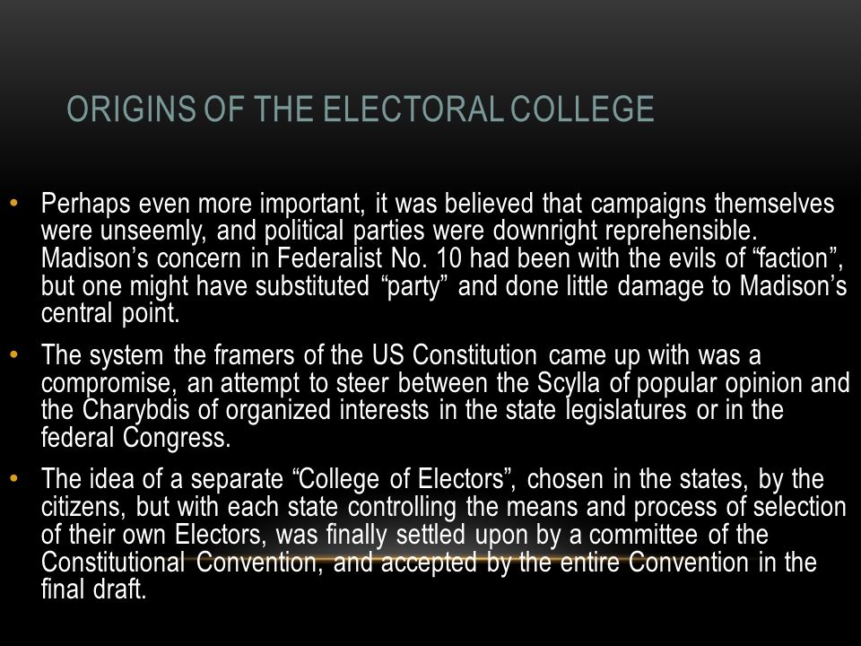 ORIGINS OF THE ELECTORAL COLLEGE Perhaps even more important, it was believed that campaigns themselves were unseemly, and political parties were downright reprehensible.