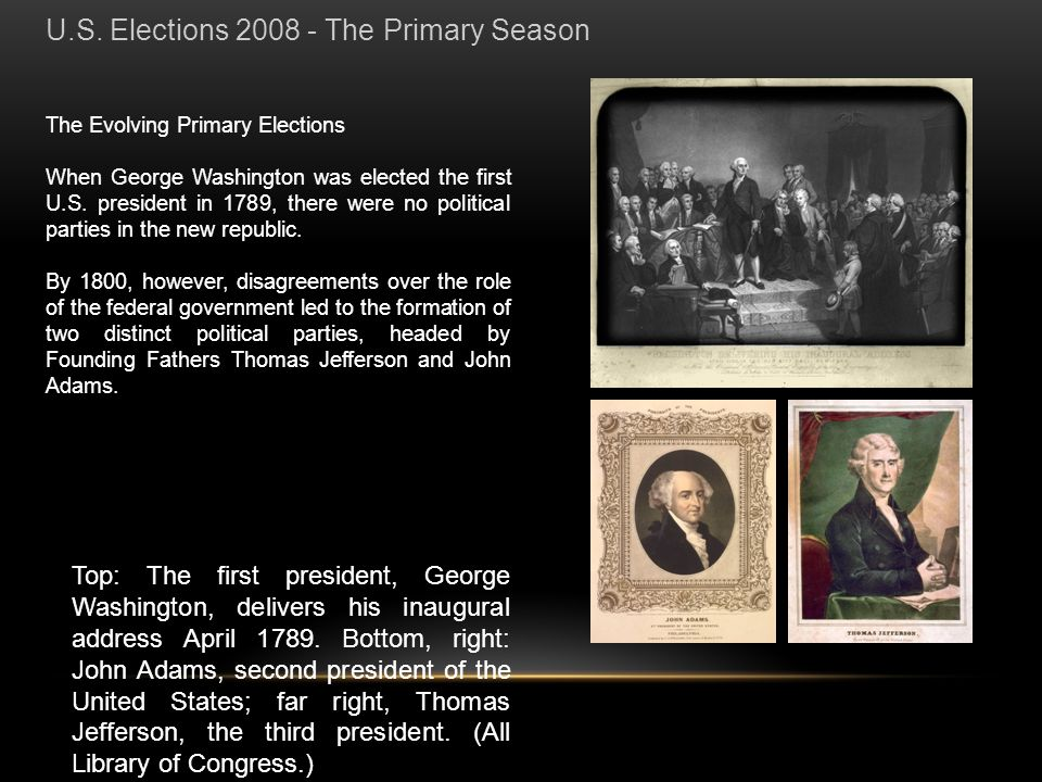 The Evolving Primary Elections When George Washington was elected the first U.S. president in 1789, there were no political parties in the new republi