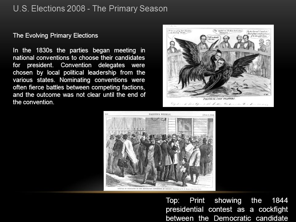 The Evolving Primary Elections In the 1830s the parties began meeting in national conventions to choose their candidates for president. Convention del