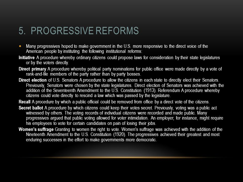 5. PROGRESSIVE REFORMS Many progressives hoped to make government in the U.S.