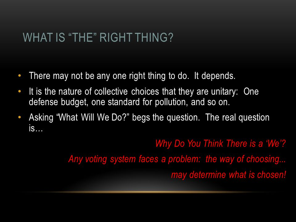 WHAT IS THE RIGHT THING. There may not be any one right thing to do.