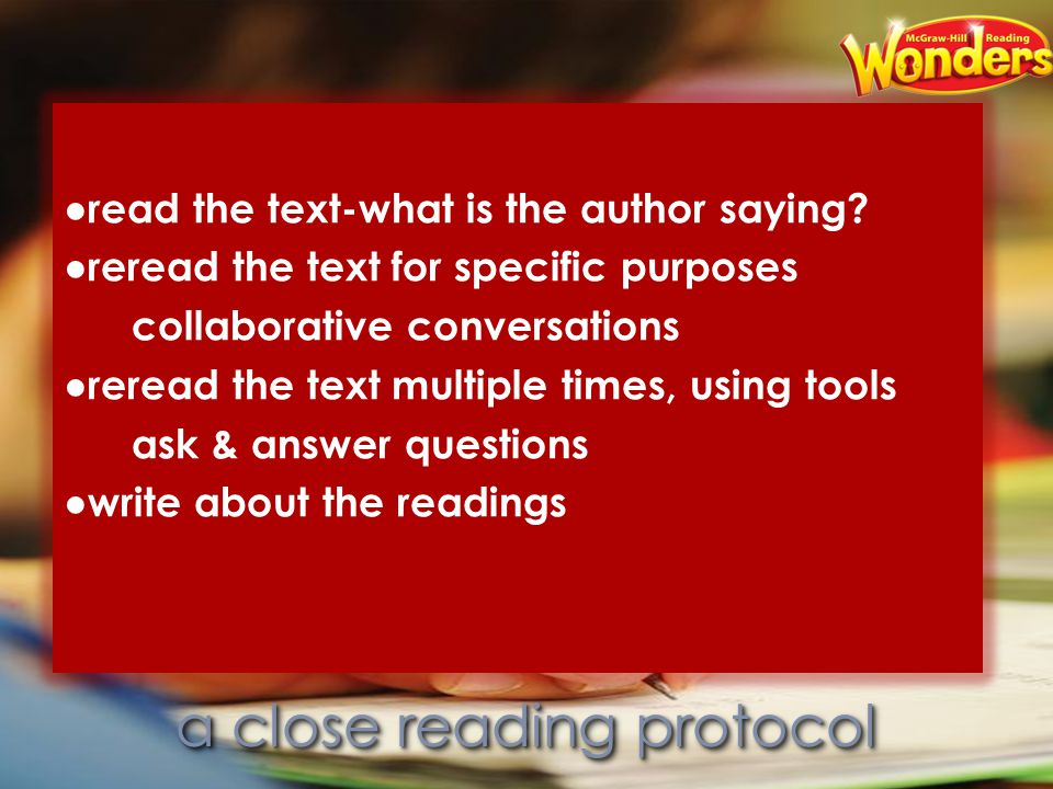 CCSS Close Reading Design ●read the text-what is the author saying? ●reread the text for specific purposes collaborative conversations ●reread the tex
