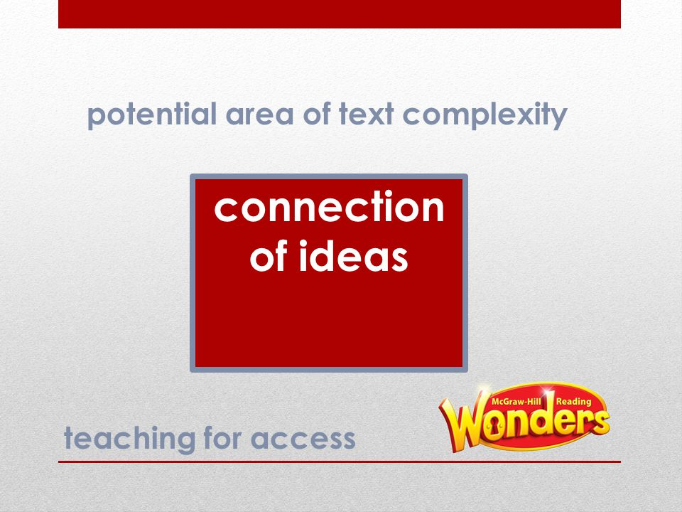 connection of ideas potential area of text complexity teaching for access