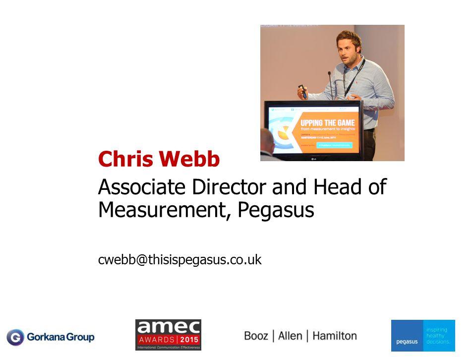 Chris Webb Associate Director and Head of Measurement, Pegasus cwebb@thisispegasus.co.uk