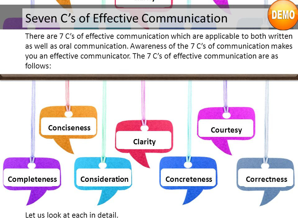 Seven C's of Effective Communication There are 7 C's of effective communication which are applicable to both written as well as oral communication. Aw