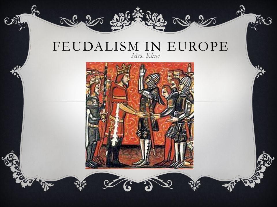 FEUDALISM IN EUROPE Mrs. Kline