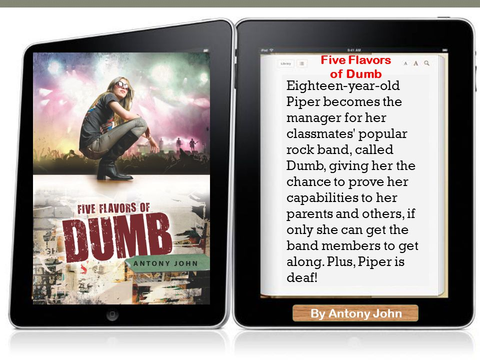 By Antony John Eighteen-year-old Piper becomes the manager for her classmates popular rock band, called Dumb, giving her the chance to prove her capabilities to her parents and others, if only she can get the band members to get along.