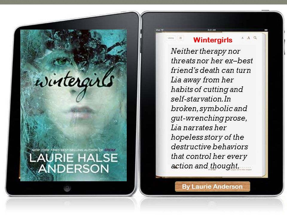 By Laurie Anderson Wintergirls Neither therapy nor threats nor her ex–best friend s death can turn Lia away from her habits of cutting and self-starvation.