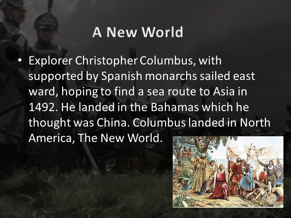 Explorer Christopher Columbus, with supported by Spanish monarchs sailed east ward, hoping to find a sea route to Asia in 1492.