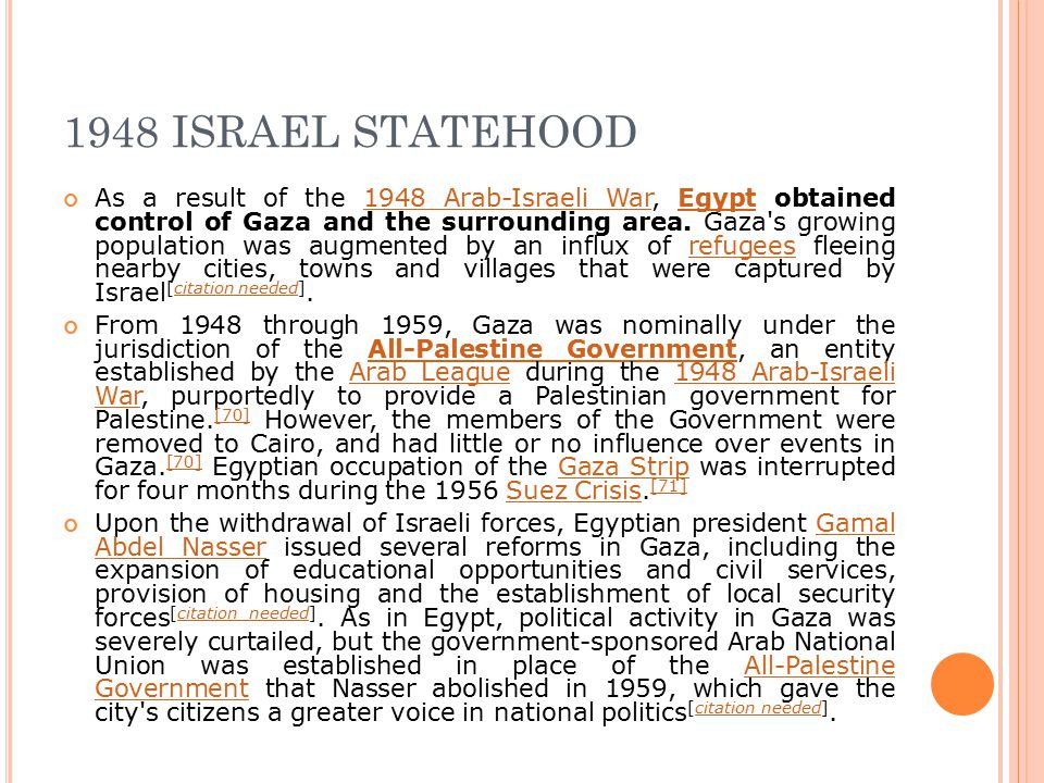 1948 ISRAEL STATEHOOD As a result of the 1948 Arab-Israeli War, Egypt obtained control of Gaza and the surrounding area.