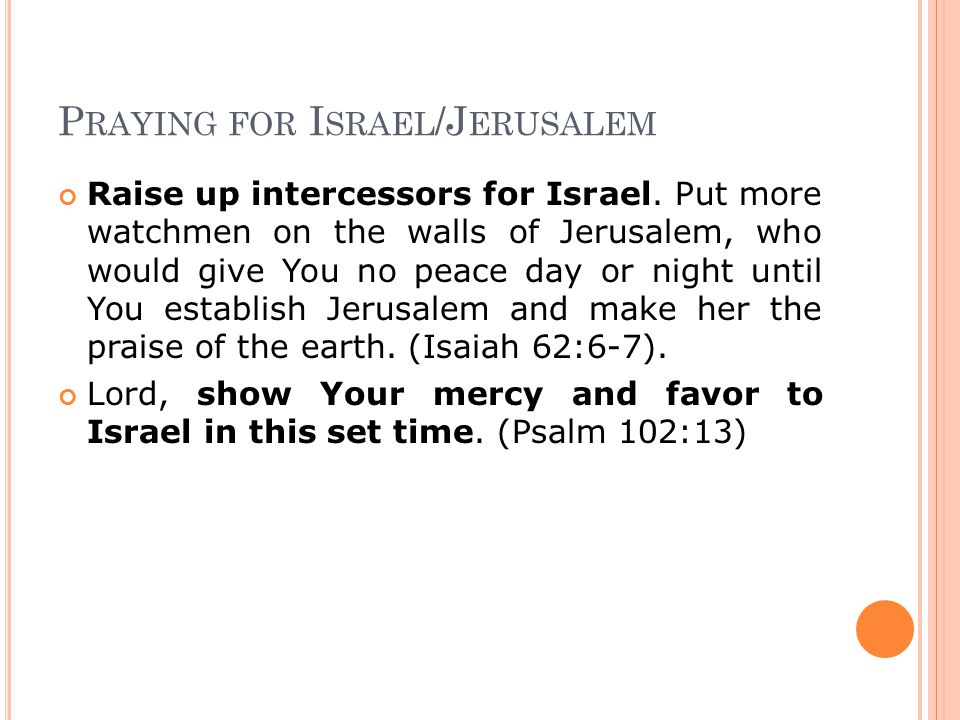 P RAYING FOR I SRAEL /J ERUSALEM Raise up intercessors for Israel.