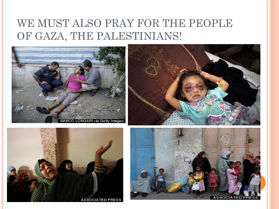 WE MUST ALSO PRAY FOR THE PEOPLE OF GAZA, THE PALESTINIANS!
