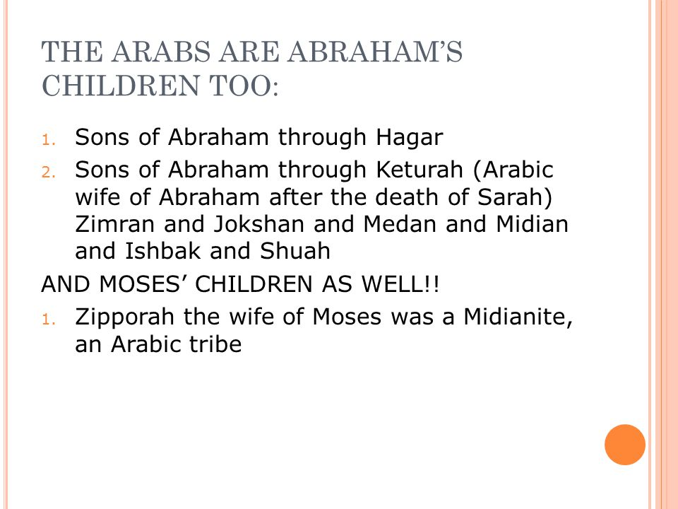 THE ARABS ARE ABRAHAM'S CHILDREN TOO: 1. Sons of Abraham through Hagar 2.