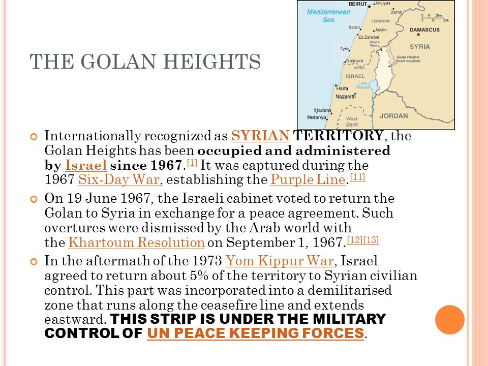 THE GOLAN HEIGHTS Internationally recognized as SYRIAN TERRITORY, the Golan Heights has been occupied and administered by Israel since 1967. [1] It wa