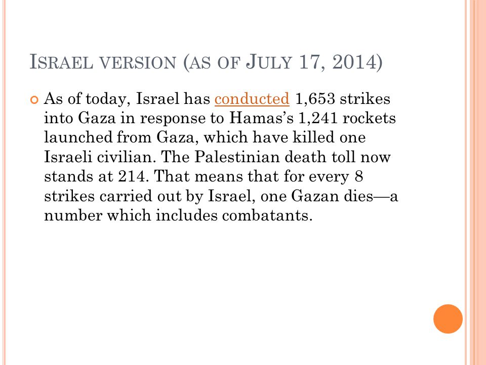 I SRAEL VERSION ( AS OF J ULY 17, 2014) As of today, Israel has conducted 1,653 strikes into Gaza in response to Hamas's 1,241 rockets launched from G
