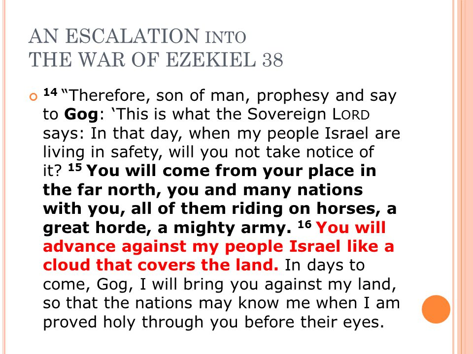 """AN ESCALATION INTO THE WAR OF EZEKIEL 38 14 """"Therefore, son of man, prophesy and say to Gog: 'This is what the Sovereign L ORD says: In that day, when"""