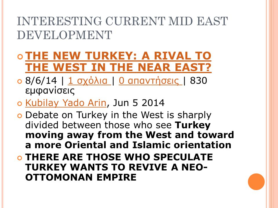 INTERESTING CURRENT MID EAST DEVELOPMENT THE NEW TURKEY: A RIVAL TO THE WEST IN THE NEAR EAST.