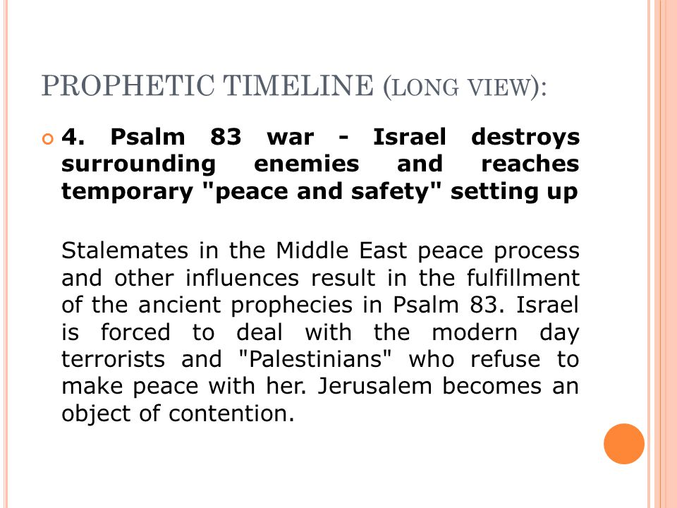 PROPHETIC TIMELINE ( LONG VIEW ): 4. Psalm 83 war - Israel destroys surrounding enemies and reaches temporary