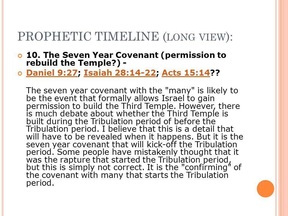 PROPHETIC TIMELINE ( LONG VIEW ): 10. The Seven Year Covenant (permission to rebuild the Temple?) - Daniel 9:27Daniel 9:27; Isaiah 28:14-22; Acts 15:1