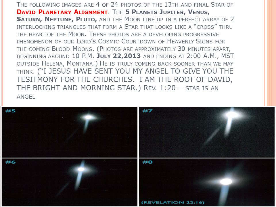 T HE FOLLOWING IMAGES ARE 4 OF 24 PHOTOS OF THE 13 TH AND FINAL S TAR OF D AVID P LANETARY A LIGNMENT. T HE 5 P LANETS J UPITER, V ENUS, S ATURN, N EP