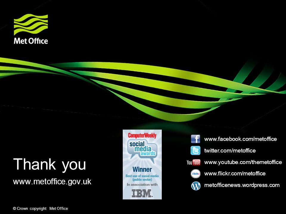© Crown copyright Met Office Thank you www.metoffice.gov.uk www.facebook.com/metoffice twitter.com/metoffice www.youtube.com/themetoffice www.flickr.com/metoffice metofficenews.wordpress.com