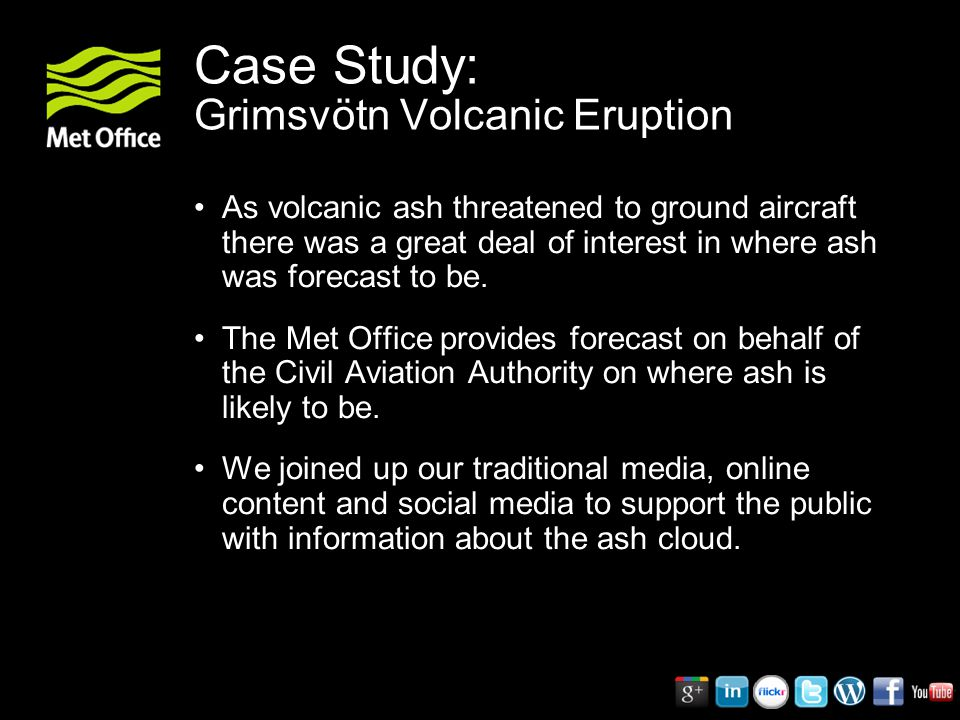Case Study: Grimsvötn Volcanic Eruption As volcanic ash threatened to ground aircraft there was a great deal of interest in where ash was forecast to be.