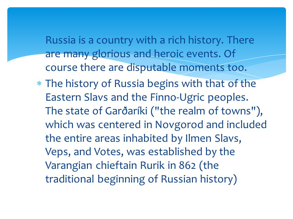  Russia is a country with a rich history.There are many glorious and heroic events.