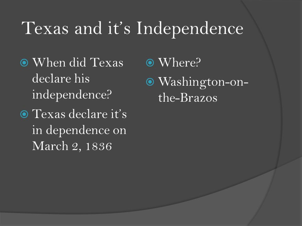Texas and it's Independence  When did Texas declare his independence.