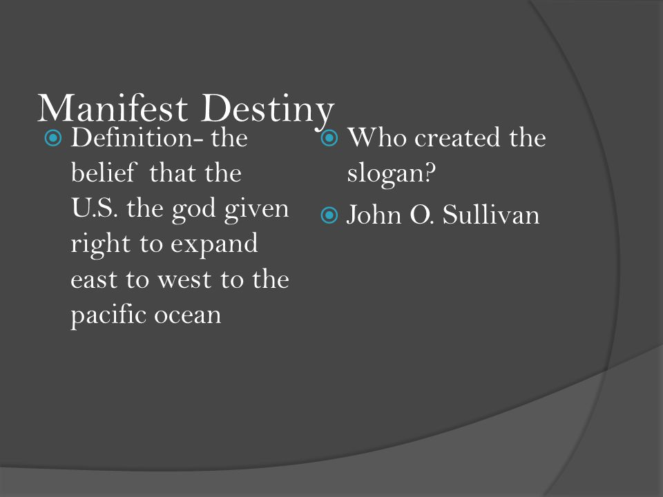 Manifest Destiny  Definition- the belief that the U.S.