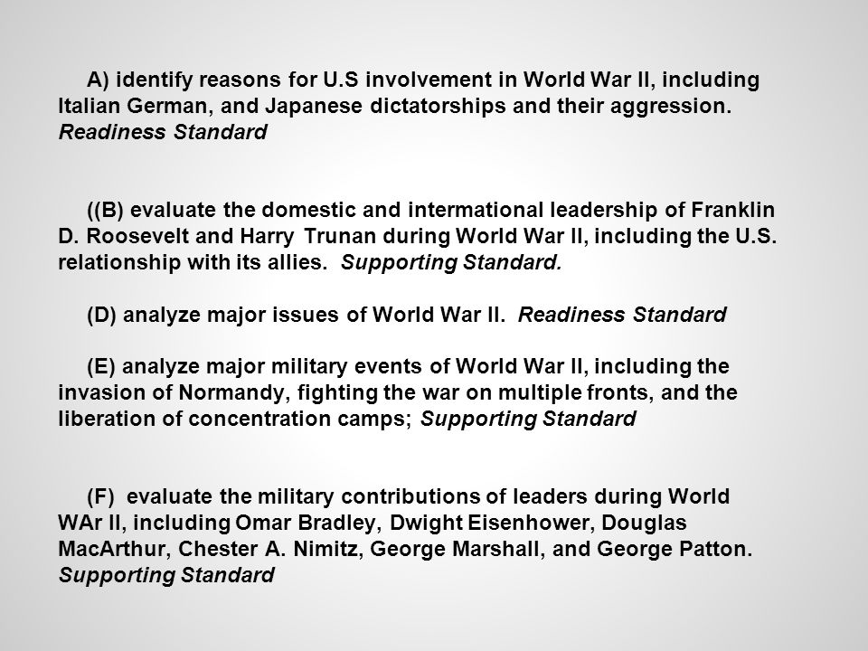 A) identify reasons for U.S involvement in World War II, including Italian German, and Japanese dictatorships and their aggression. Readiness Standard