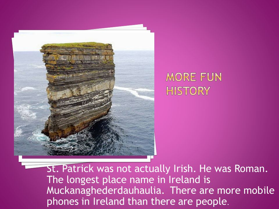 St. Patrick was not actually Irish. He was Roman.
