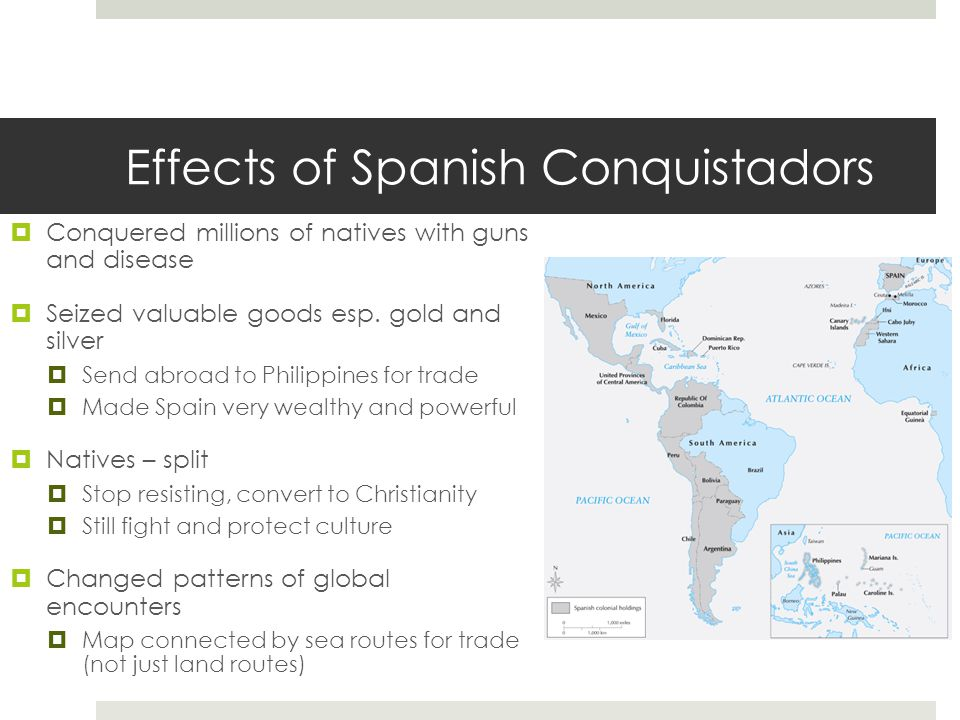 Effects of Spanish Conquistadors  Conquered millions of natives with guns and disease  Seized valuable goods esp.