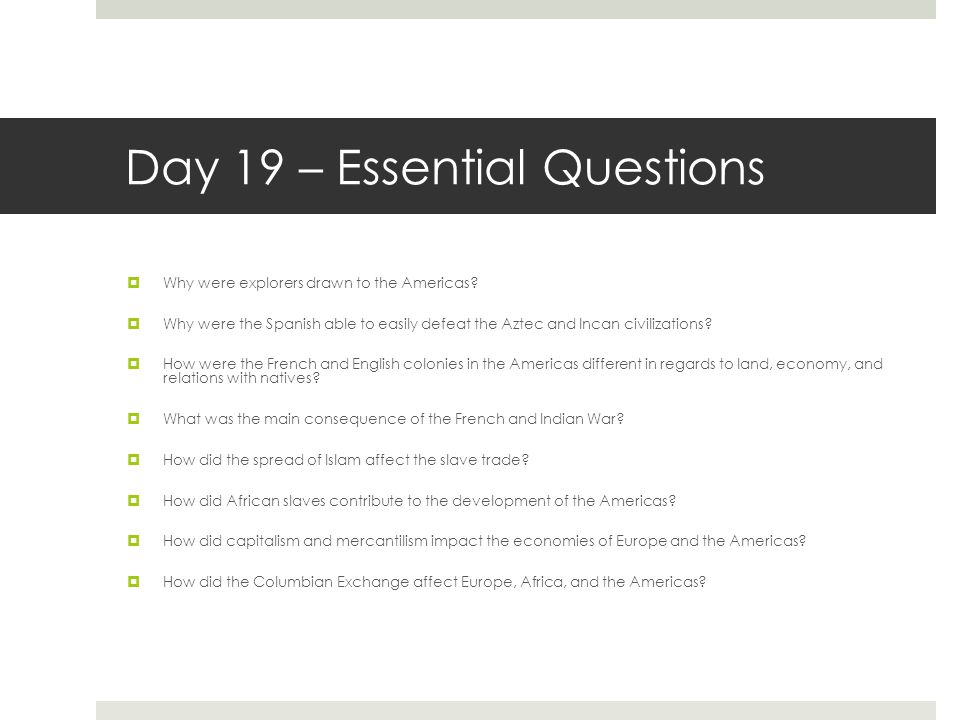 Day 19 – Essential Questions  Why were explorers drawn to the Americas.