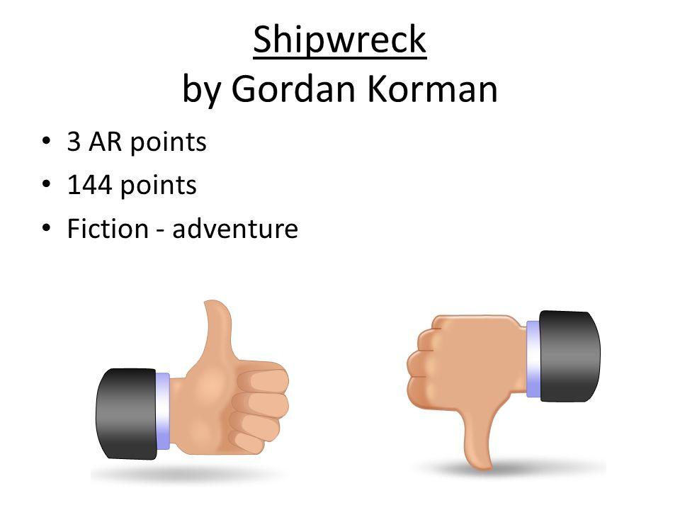 Shipwreck by Gordan Korman 3 AR points 144 points Fiction - adventure