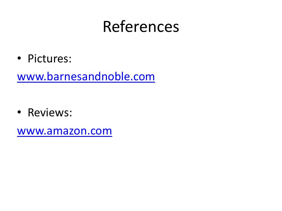 References Pictures: www.barnesandnoble.com Reviews: www.amazon.com
