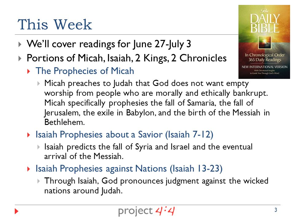  We'll cover readings for June 27-July 3  Portions of Micah, Isaiah, 2 Kings, 2 Chronicles  The Prophecies of Micah  Micah preaches to Judah that God does not want empty worship from people who are morally and ethically bankrupt.