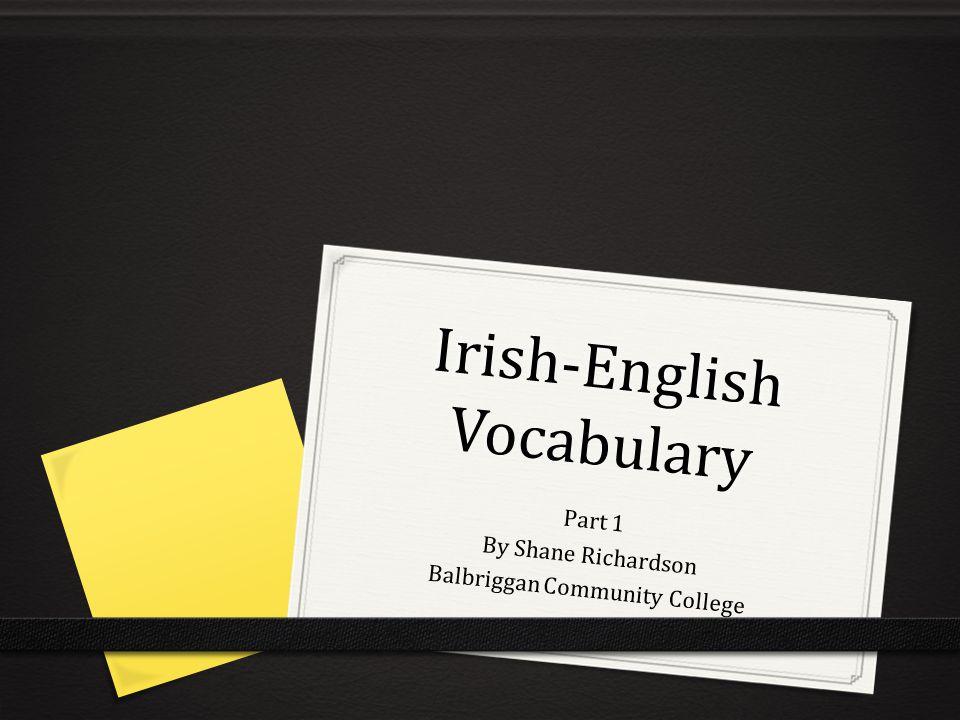 Irish-English Vocabulary Part 1 By Shane Richardson Balbriggan Community College