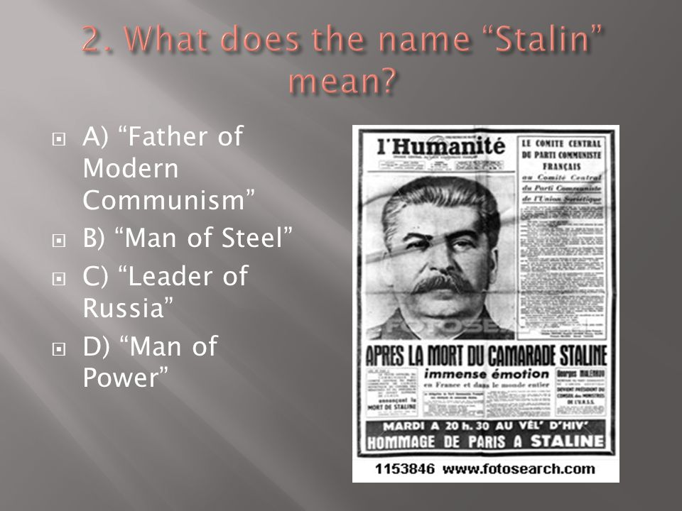  A) Father of Modern Communism  B) Man of Steel  C) Leader of Russia  D) Man of Power