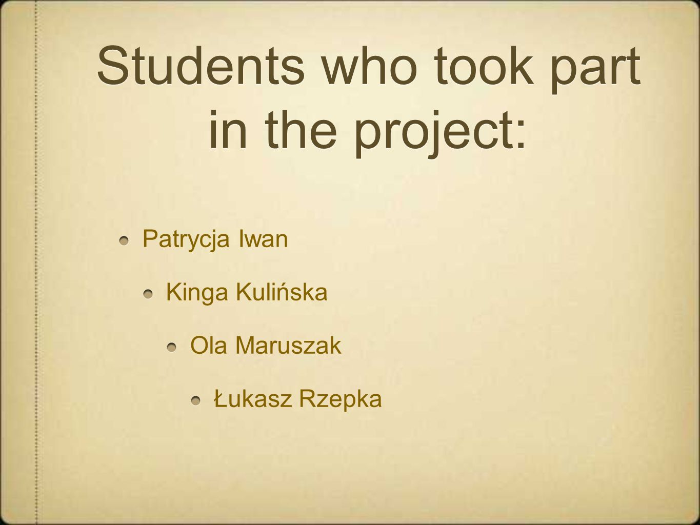 Students who took part in the project: Patrycja Iwan Kinga Kulińska Ola Maruszak Łukasz Rzepka