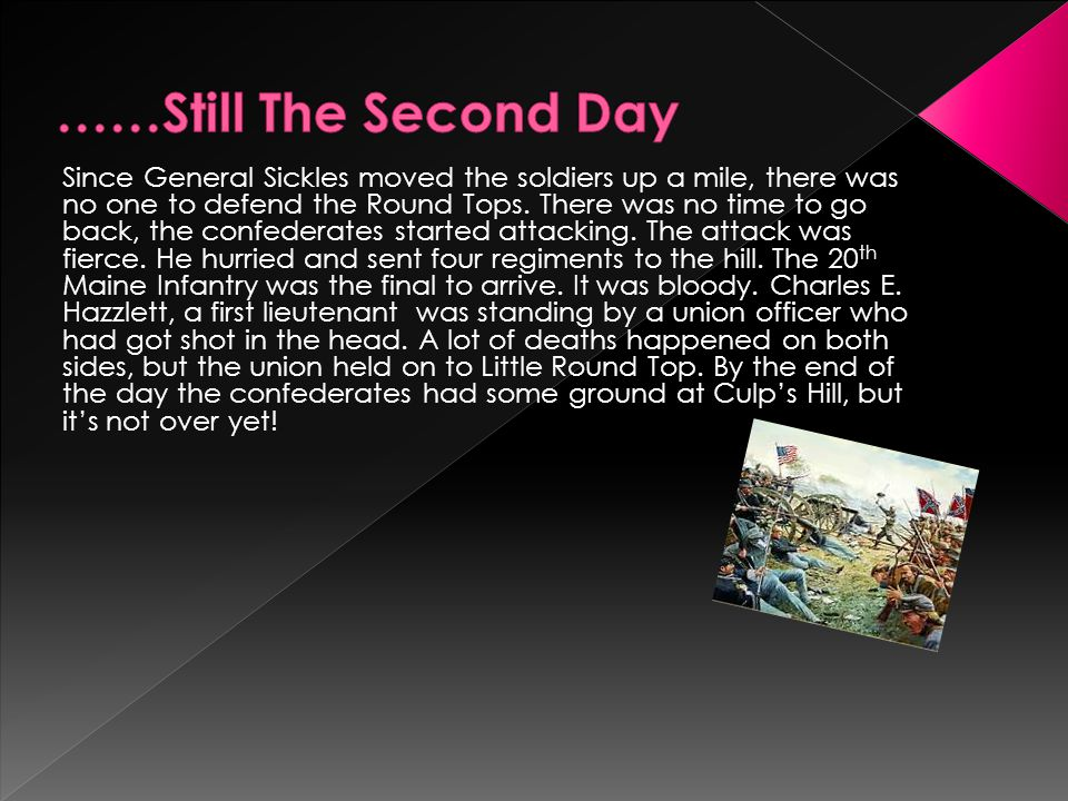 It was July 2 nd the second day of battling in Gettysburg, Pennsylvania.