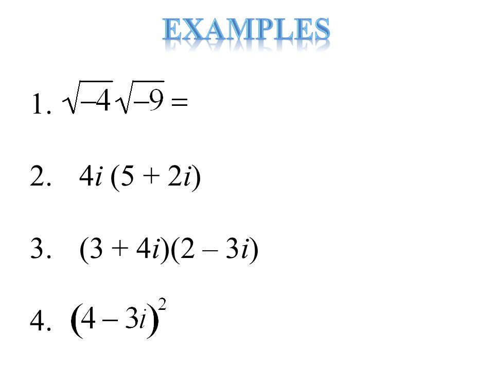 1. 2.4i (5 + 2i) 3. (3 + 4i)(2 – 3i) 4.
