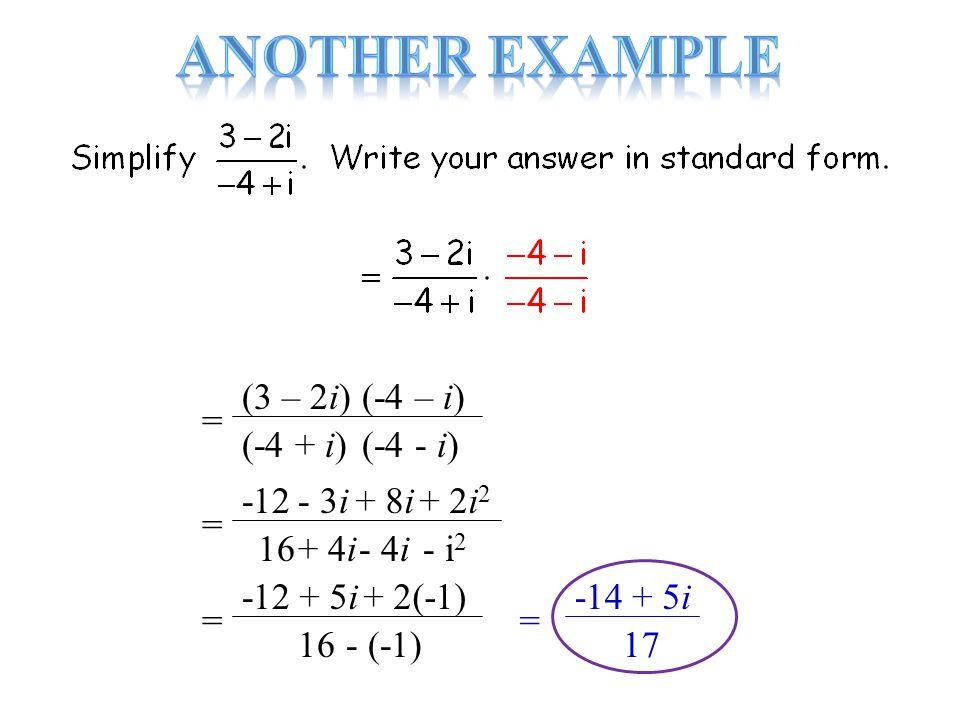 + 5i-12 = (3 – 2i) (-4 + i) (-4 – i) (-4 - i) = -12 16 - 3i + 4i + 8i+ 2i 2 - 4i- i 2 = 16 + 5i+ 2(-1) - (-1) = -14 17